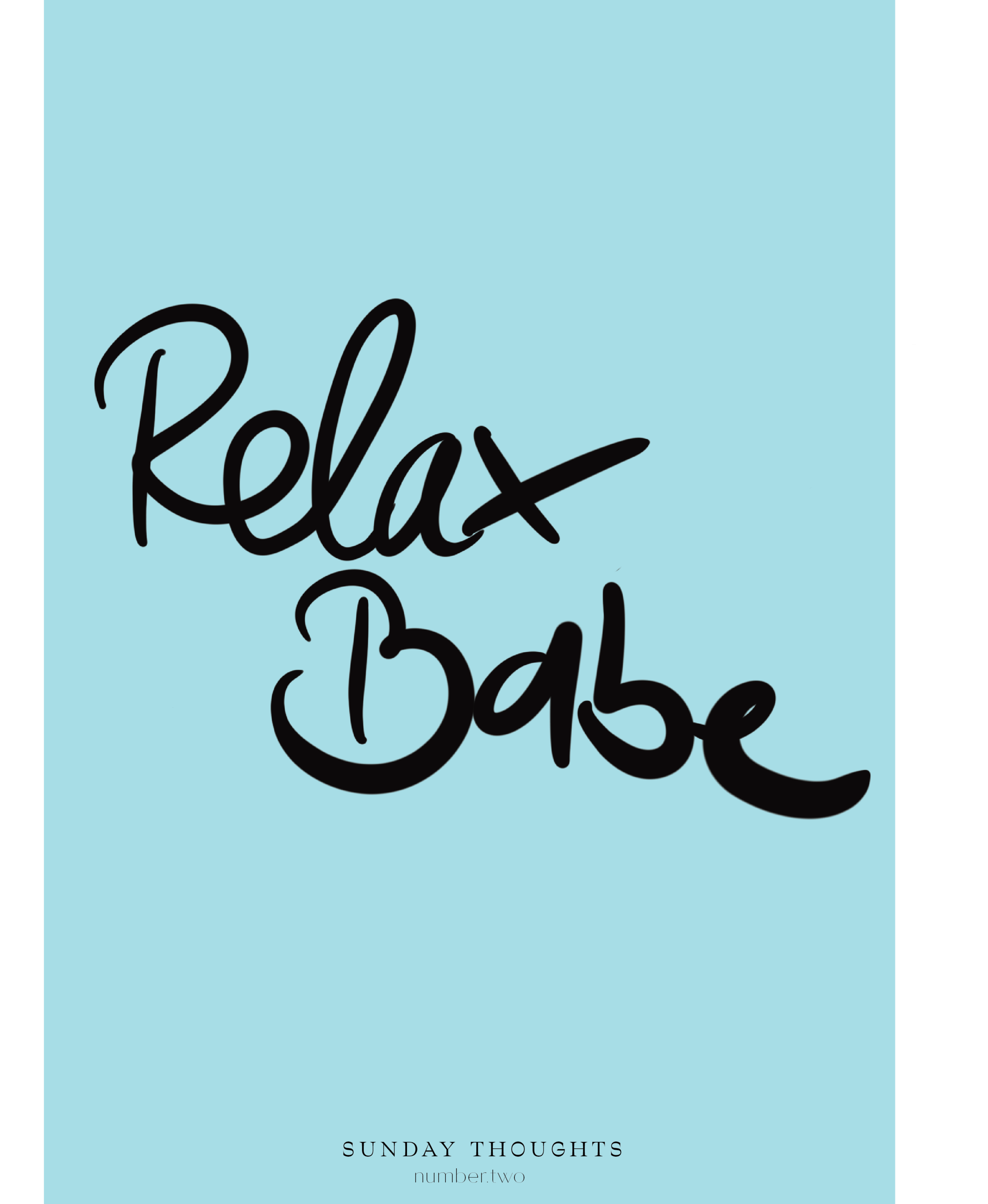 sunday thoughts no.2 // relax babe
