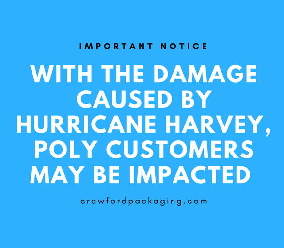 Important Notice for Hurricane Harvey regarding poly based packaging products.