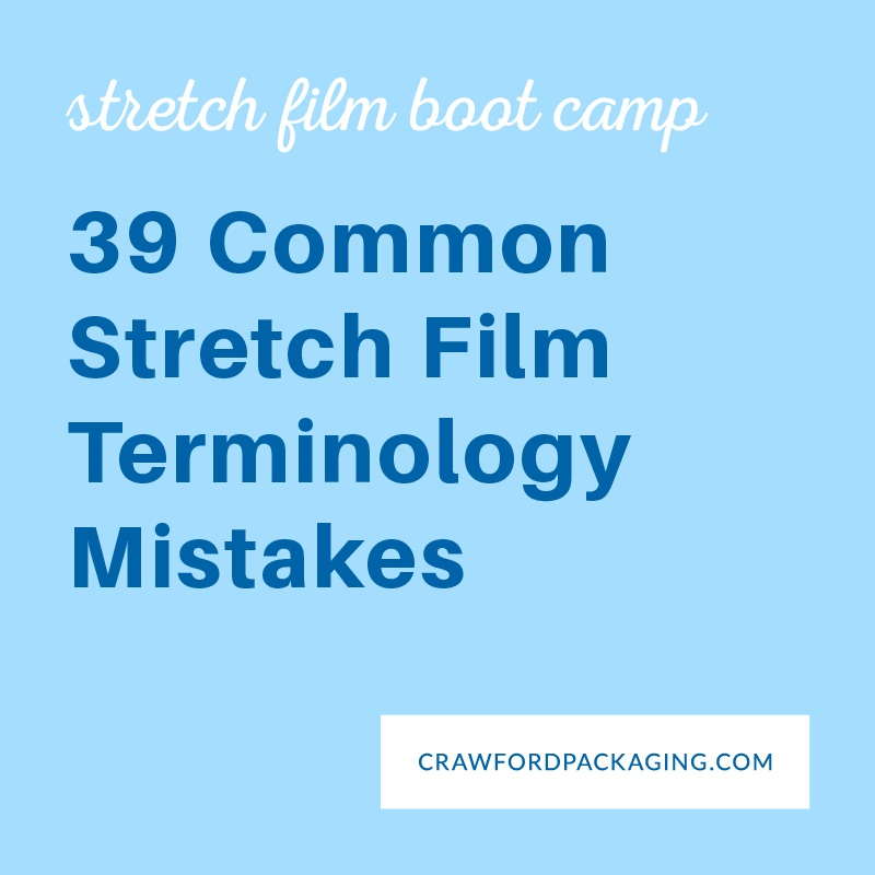 39 common stretch film terminology mistakes by crawfordpackaging.com graphic.