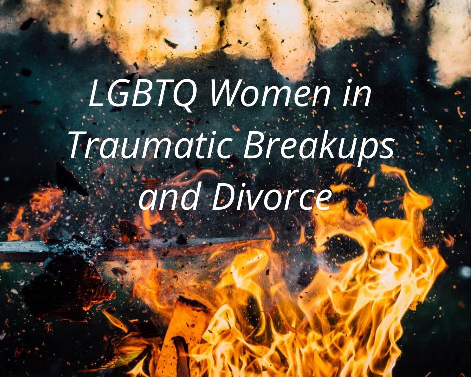 LGBTQ Women in Traumatic Breakups and Divorce