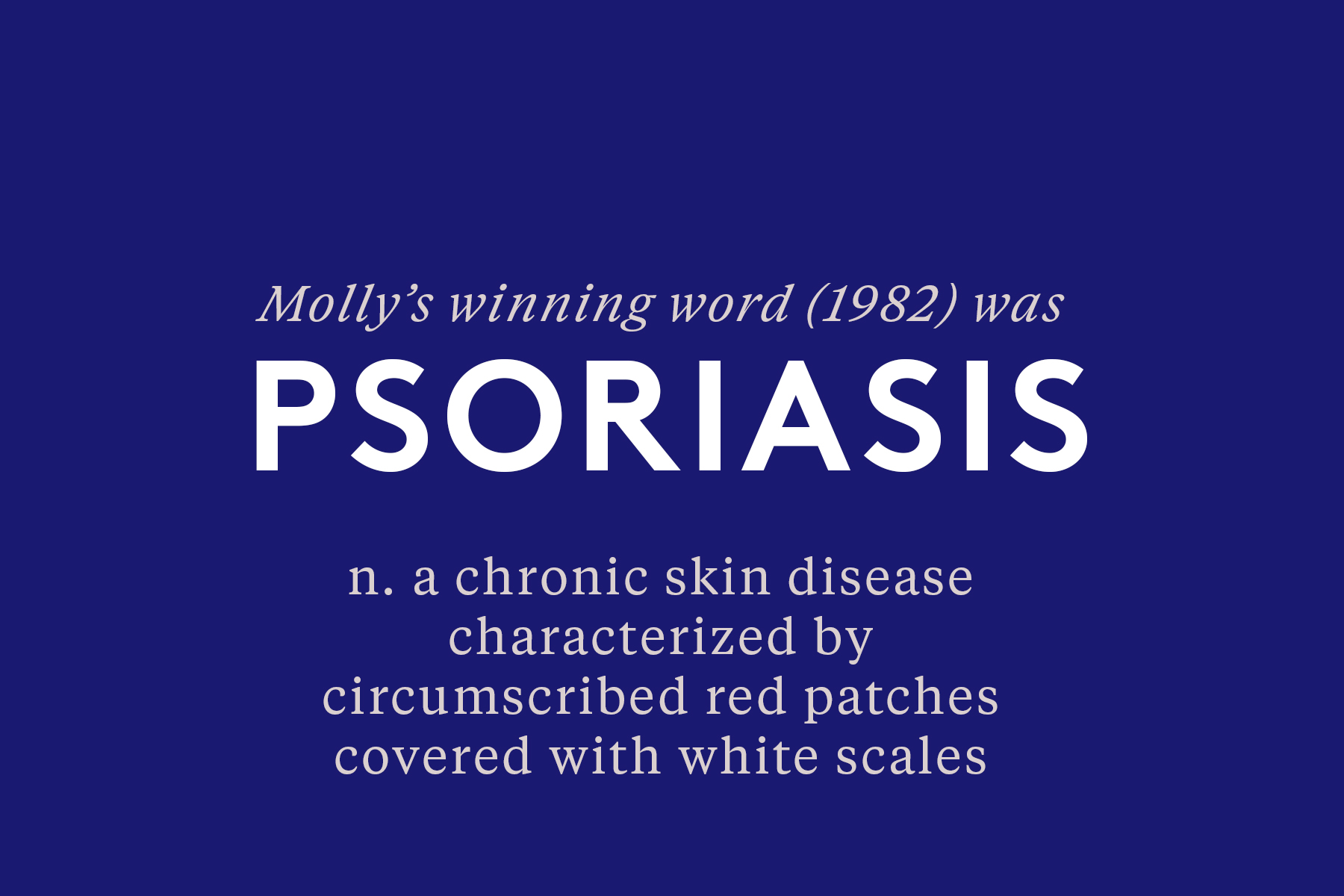 Molly's winning word was Psoriasis