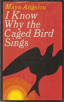 Maya Angelou |  I Know Why the Cage Bird Sings