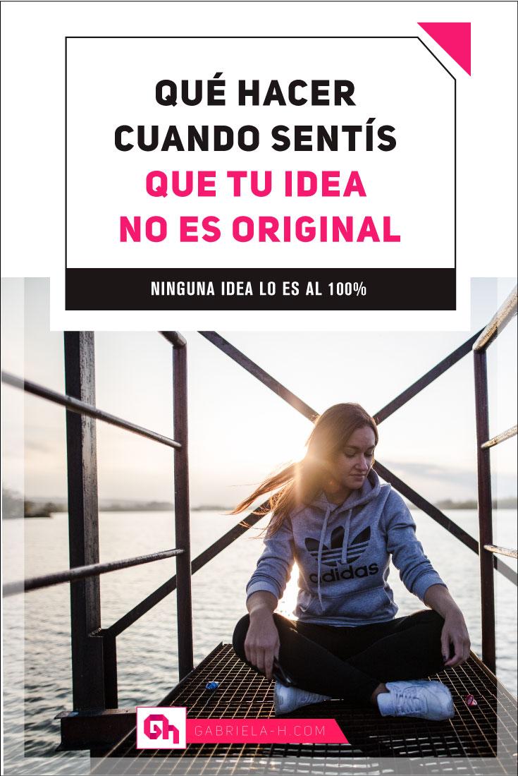 Qué hacer cuando sentis que tu idea no es original #ideas #creatividad #emprender #gabrielah