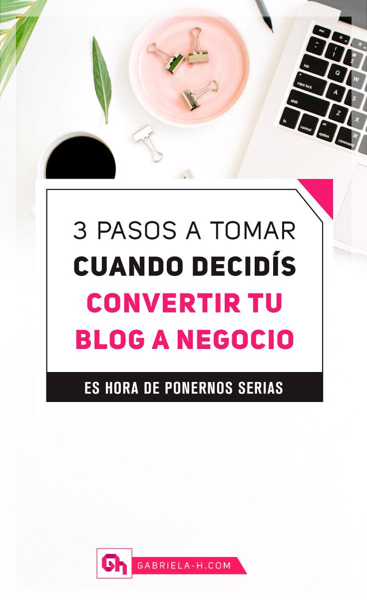 3 Pasos a tomar cuando convertís tu blog a negocio #blogging #negociosonline #emprendedores #emprender #gabrielah