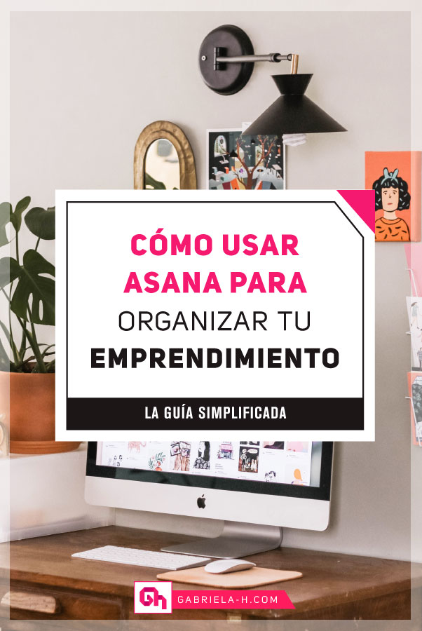 Cómo usar Asana para Organizar tu Emprendimiento #gabrielah #fluirconasana #asana #productividad #habitos #emprendedoras #gabrielah