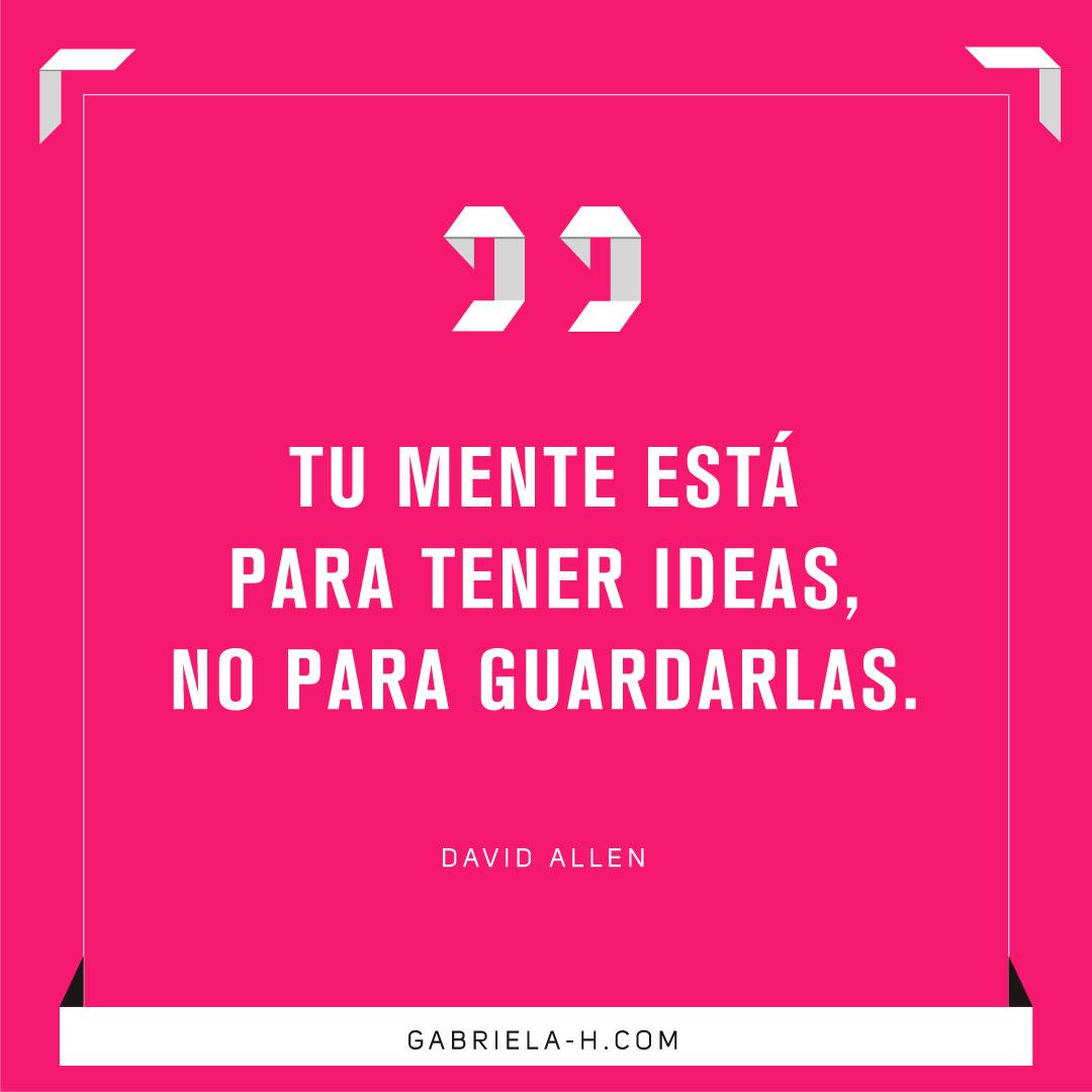 """""""Tu mente está para tener ideas, no para guardarlas"""". - David Allen #gtd #productividad #frases"""