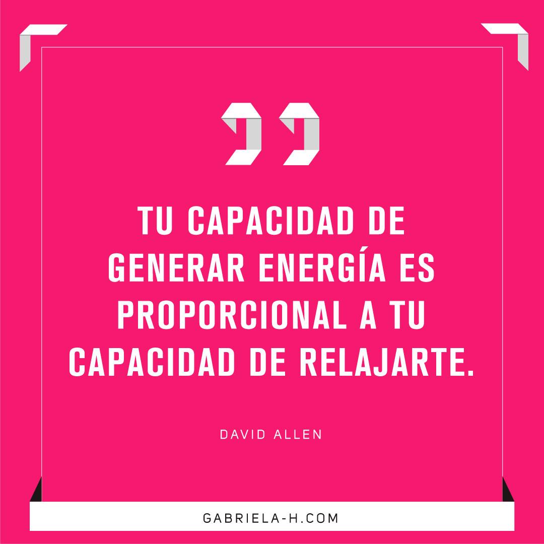 """""""Tu capacidad de generar energía es directamente proporcional a tu capacidad de relajarte."""" - David Allen #gtd #productividad #motivacion"""