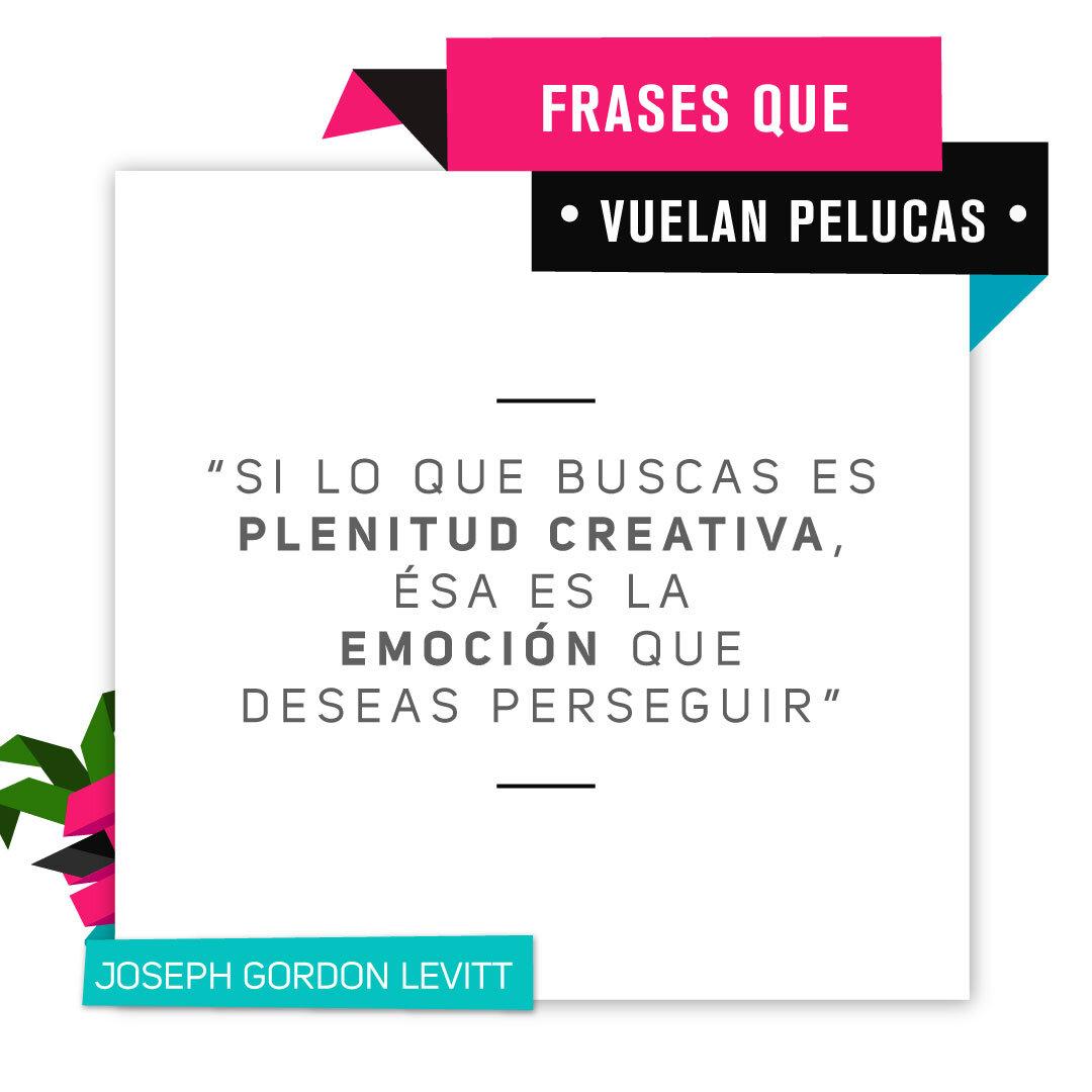 """""""Si lo que buscas es plenitud creativa, esa es la sensación que deberías perseguir"""" Joseph Gordon Levitt #creatividad #inspiracion #frases"""