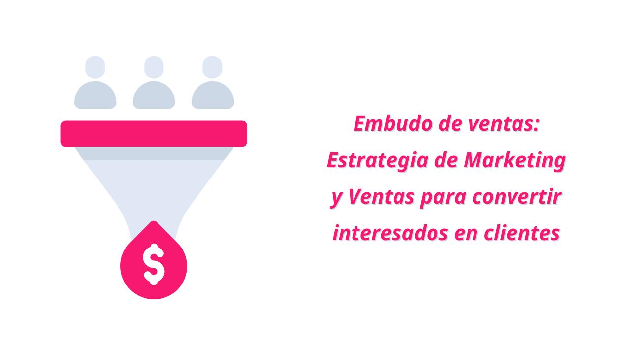 Embudo de ventas_ Estrategia de Marketing y Ventas para convertir potenciales clientes en clientes.png