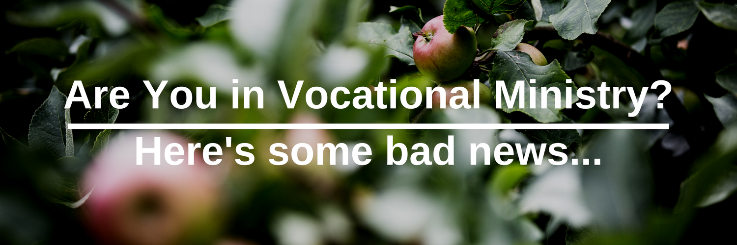Are You in Vocational Ministry - Here's some bad news