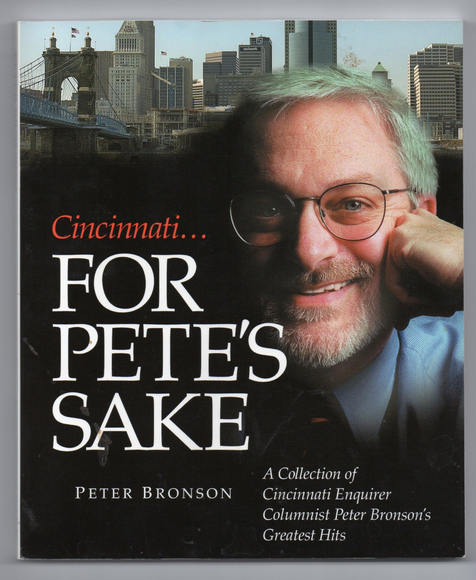 "2003, by Peter Bronson.  A ""greatest hits"" collection of popular columns published in the  Cincinnati Enquirer."