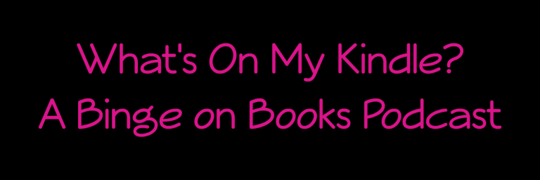 """""""What's On My Kindle?""""   In which I chat about recent books I've liked and those I'm looking forward to, for  Binge on Books ."""