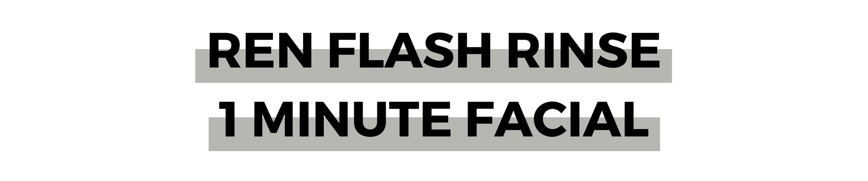 REN FLASH RINSE 1 MINUTE FACIAL.png