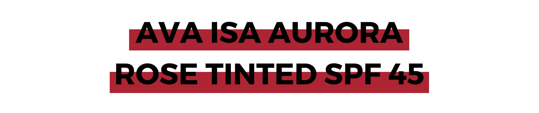 AVA ISA AURORA ROSE TINTED SPF 45.png