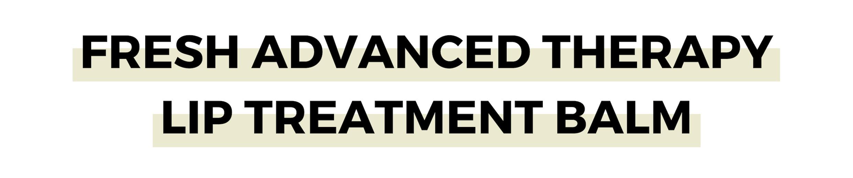 FRESH ADVANCED THERAPY LIP TREATMENT BALM.png