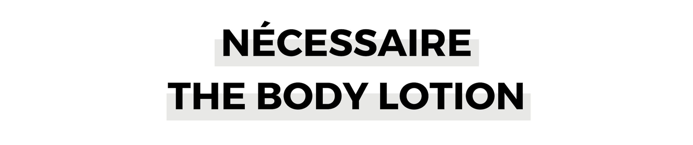 NÉCESSAIRE THE BODY LOTION.png