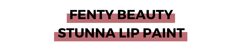 FENTY BEAUTY STUNNA LIP PAINT.png
