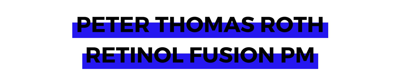 PETER THOMAS ROTH RETINOL FUSION PM.png