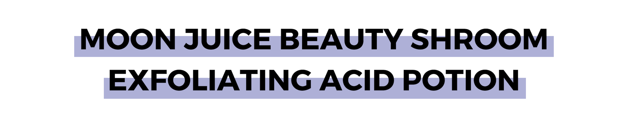 MOON JUICE BEAUTY SHROOM EXFOLIATING ACID POTION.png