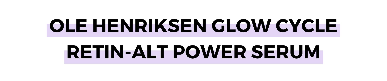OLE HENRIKSEN GLOW CYCLE RETIN-ALT POWER SERUM.png