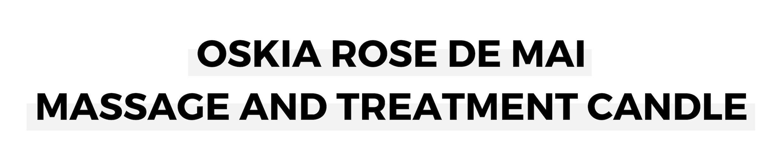 OSKIA ROSE DE MAI MASSAGE AND TREATMENT CANDLE.png
