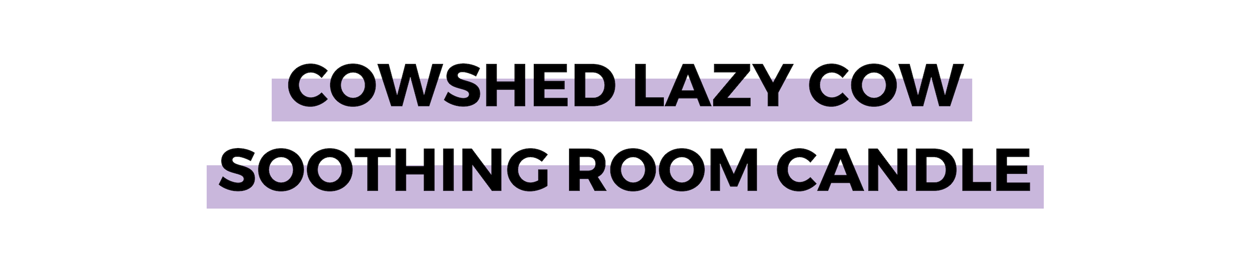 COWSHED LAZY COW SOOTHING ROOM CANDLE.png