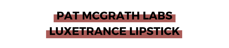 PAT MCGRATH LABS LUXETRANCE LIPSTICK.png