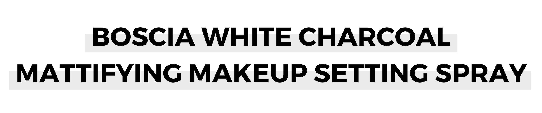 BOSCIA WHITE CHARCOAL MATTIFYING MAKEUP SETTING SPRAY.png