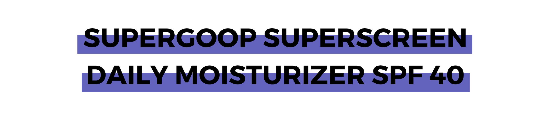 SUPERGOOP SUPERSCREEN DAILY MOISTURIZER SPF 40.png