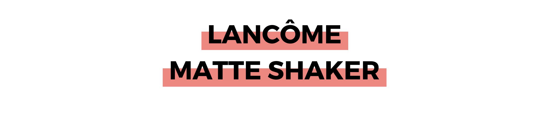 LANCÔME MATTE SHAKER.png