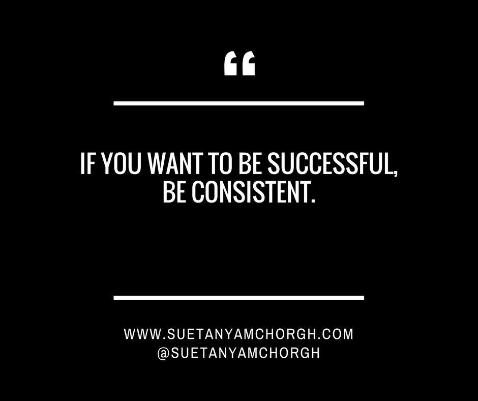 IF YOU WANT TO BE SUCCESSFUL, BE CONSISTENT..png
