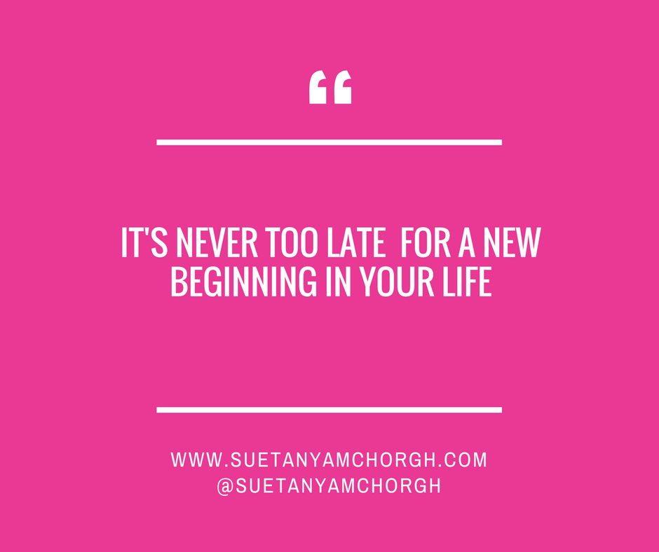 IT'S NEVER TOO LATE FOR A NEW BEGINNING IN YOUR LIFE.png