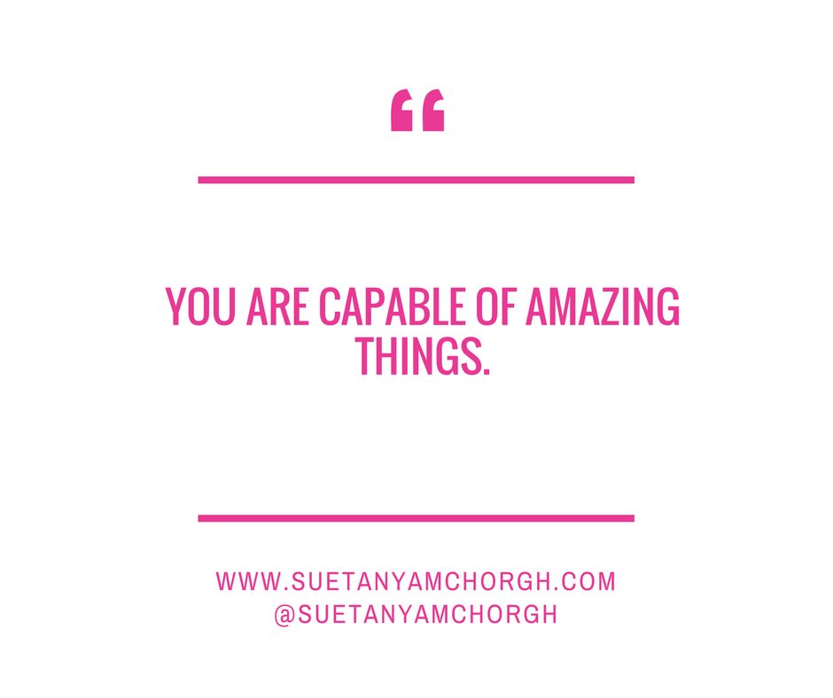 YOU ARE CAPABLE OF AMAZING THINGS..png
