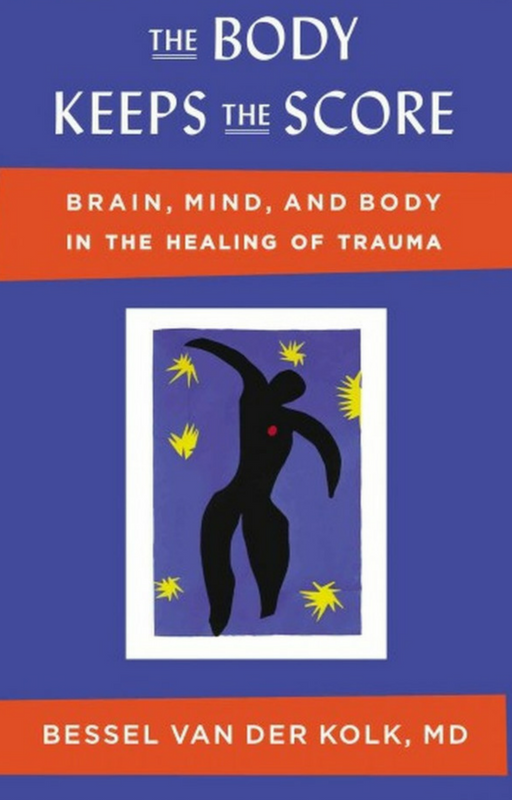 The Body Keeps the Score  - Bessel Van Der Kolk, MD