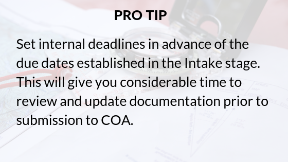 Pro-tip_ Set internal deadline in advance of the due dates established in the Intake stage. This will give you considerable time to review and update documentation prior to submission to COA.