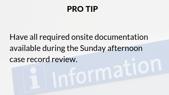 Pro-tip_ have all required onsite documentation available during the Sunday afternoon case record review.