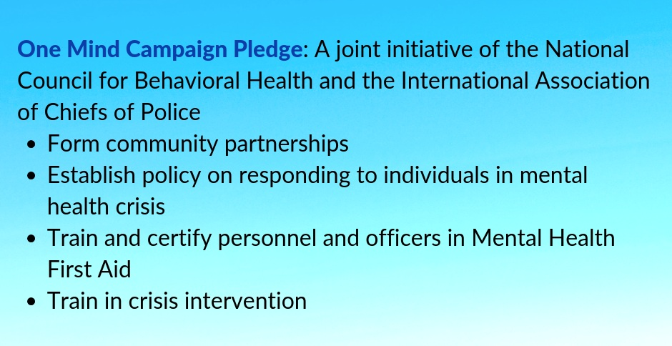 One+Mind+Campaign+Pledge_+A+joint+initiative+of+the+National+Council+for+Behavioral+Health+and+the+International+Association+of+Chiefs+of+Police+Form+community+partnerships+Establish+policy+o.jpg