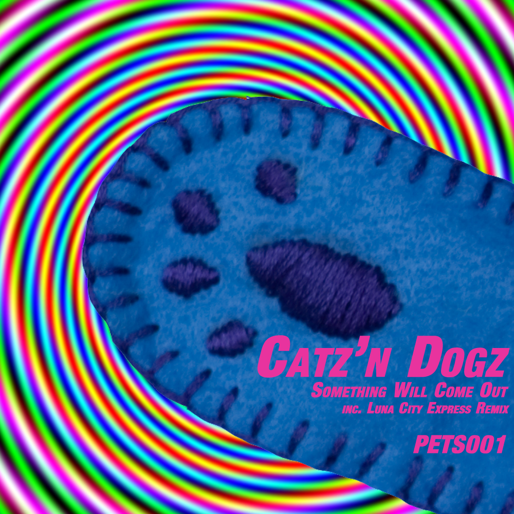 Catz'n Dogz - Something Will Come Out [PETS001]