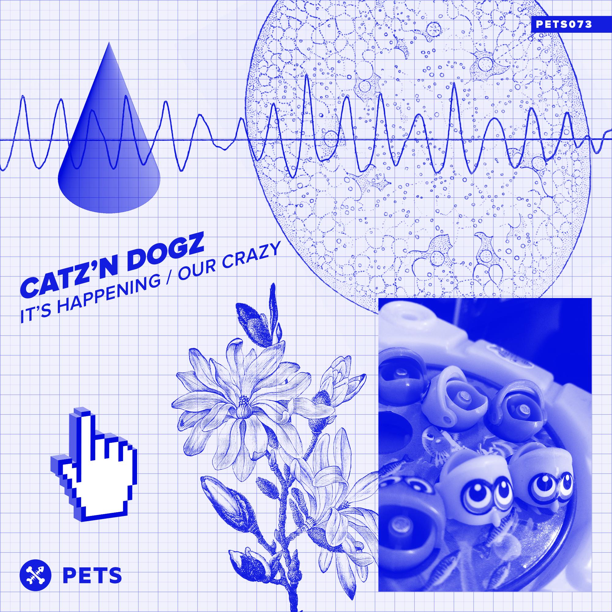 edit navigation bar Catz 'n Dogz - It's Happening / Our Crazy EP [PETS073]