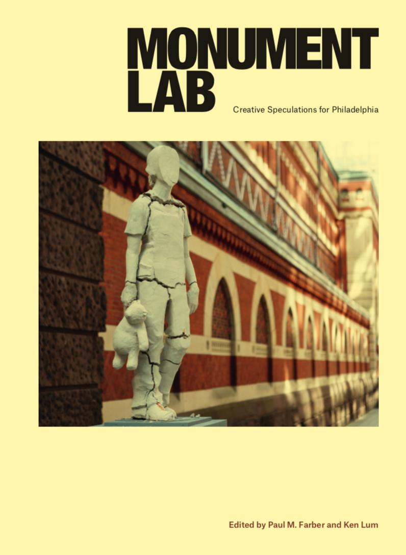 Available November 2019 - Pre-Order: Paul Farber and Ken Lum (Editors), Monument Lab: Creative Speculations for Philadelphia (Temple University Press)