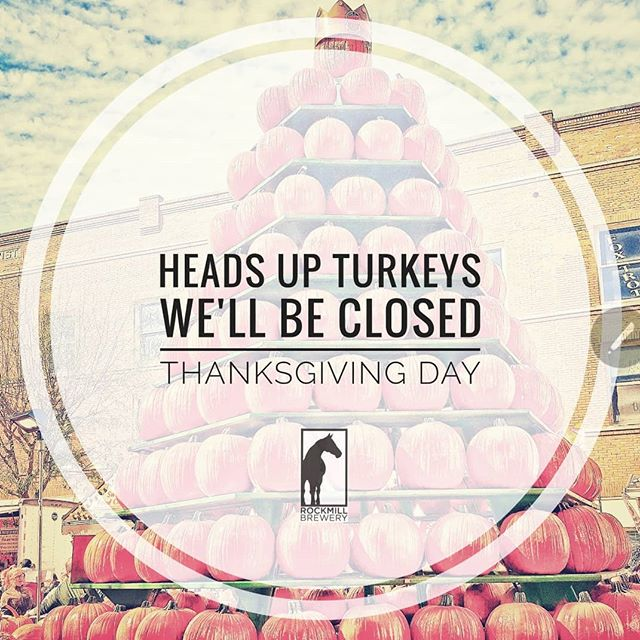 We will closed on Thanksgiving day do that our Rockmill family may enjoy time with their own families.