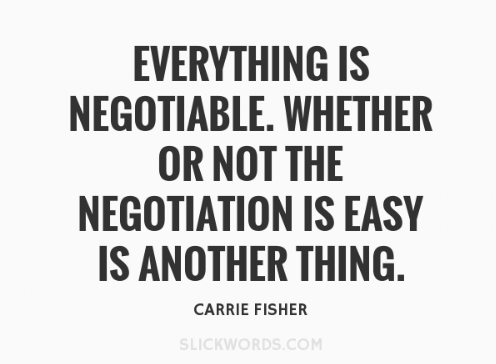 everything is negotiable whether or not eh negotiation is easy is another thing