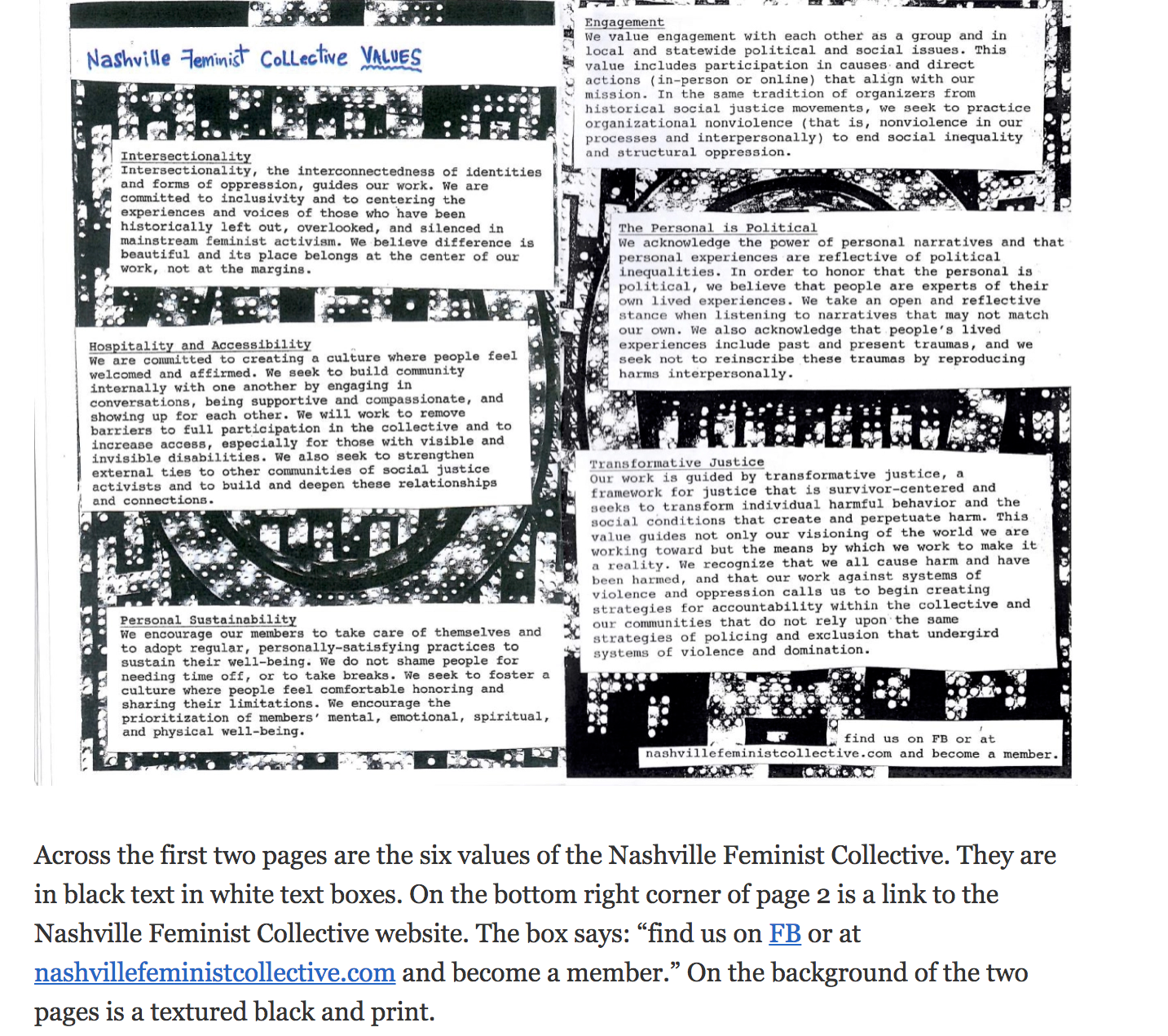 """This is an image of a hand-made zine with text, posted on a website, with the following image description below it:Across the first two pages are the six values of the Nashville Feminist Collective. They are in black text in white text boxes. On the bottom right corner of page 2 is a link to the Nashville Feminist Collective website. The box says: """"find us on  FB or at  nashvillefeministcollective.com and become a member.""""On the background of the two pages is a textured black and print."""