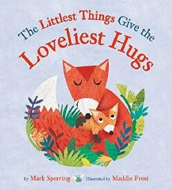 The Littlest Things Give the Loveliest Hugs.jpg