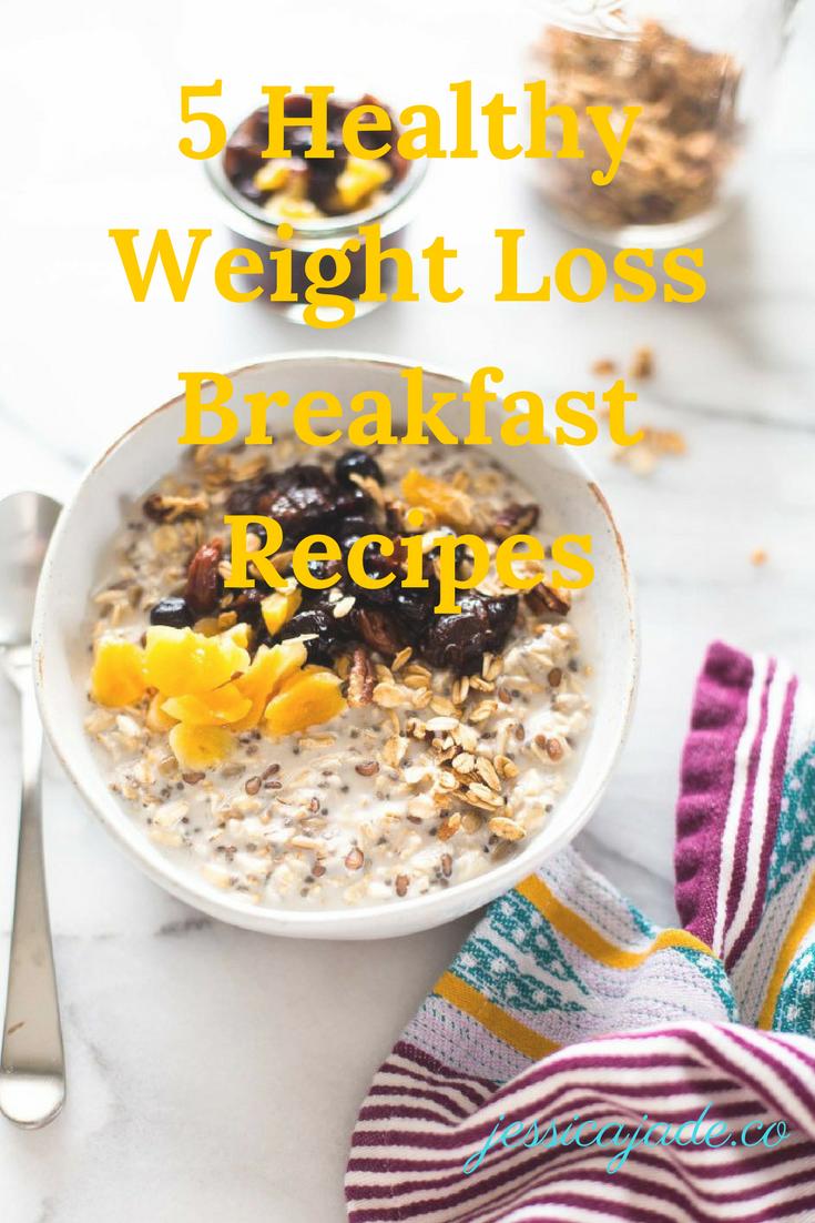 5 Healthy Weight Loss Breakfast Recipes Jessica Jade
