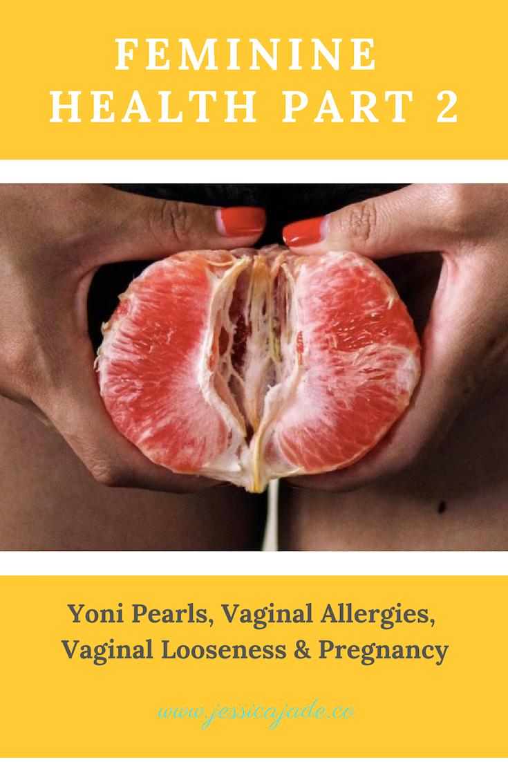 Feminine Health Part 2: Yoni Pearls, Vaginal Allergies & Looseness, Pregnancy