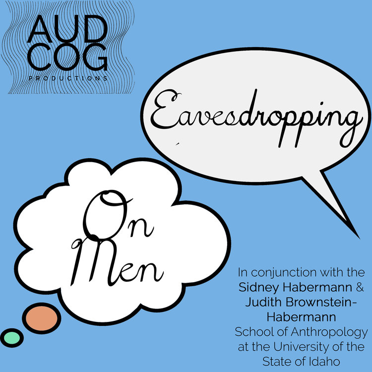 """Eavesdropping On Men"" was a satirical podcast of field recordings from a fictional pair of anthropologists, whose research documented the sounds and thoughts of all kinds of men."
