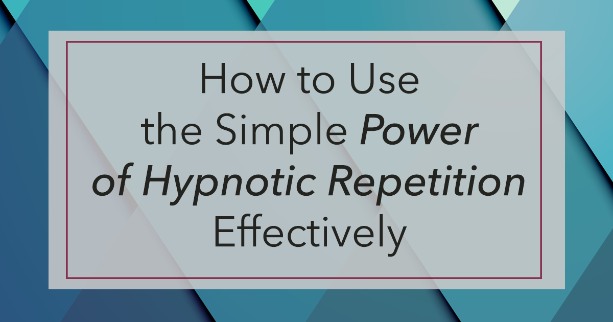 SIMPLE POWER OF HYPNOTIC REPETITION