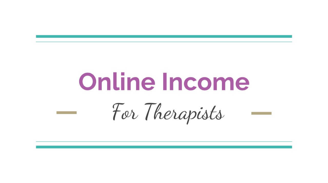Online Income for Therapists, Slides