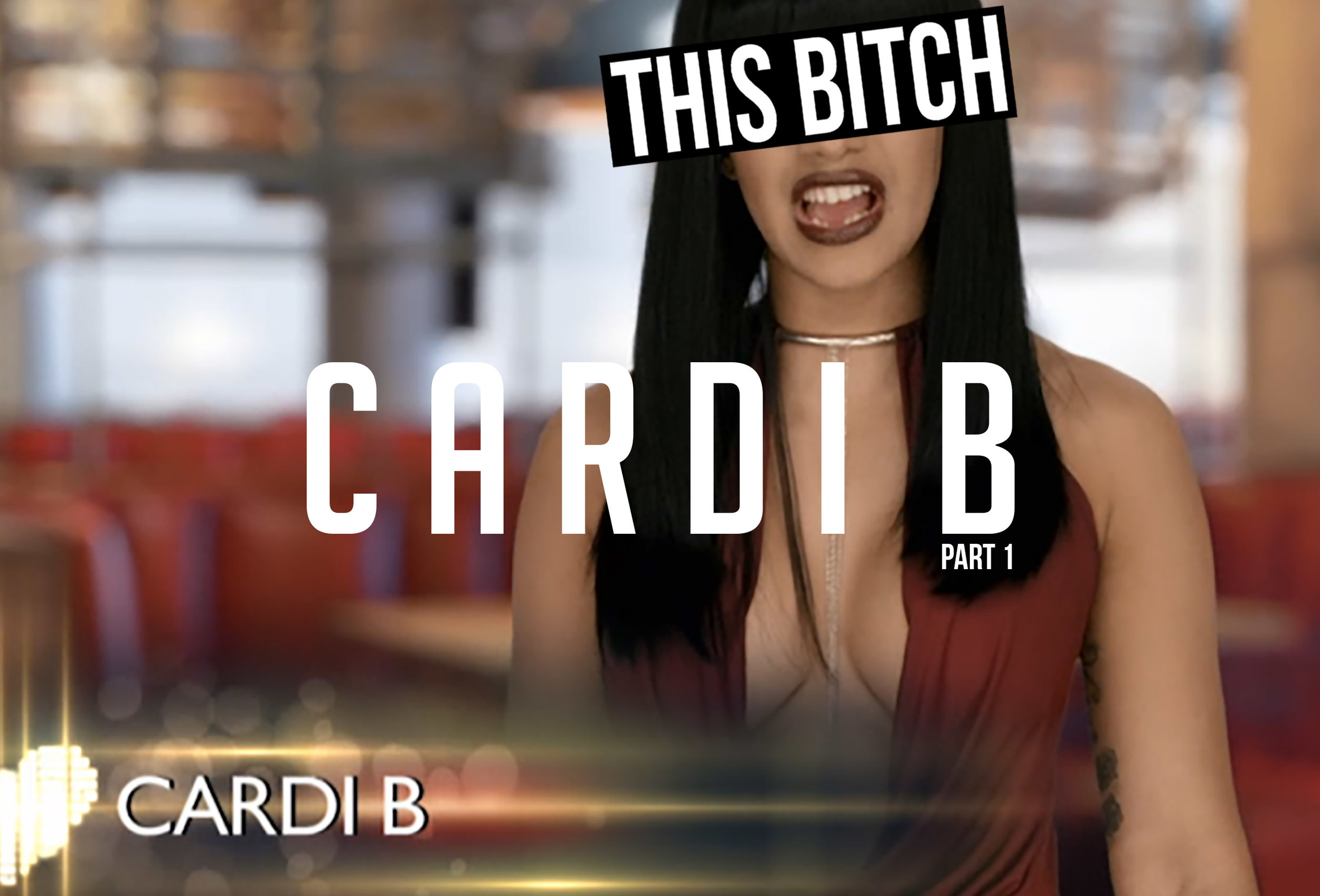 this bitch cardi b part 1